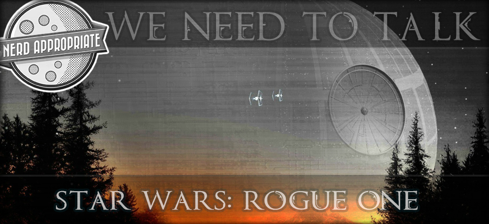 Rated NA: We Need To Talk – Rogue One: A Star Wars Story