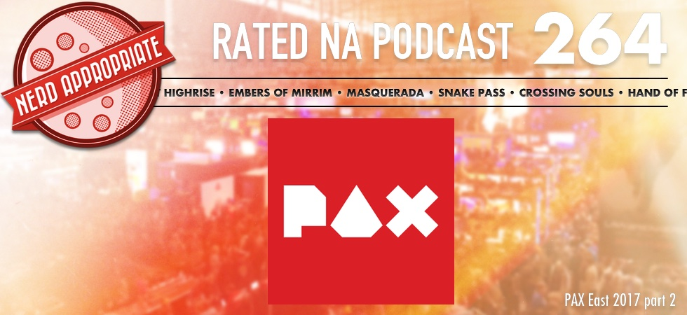 Rated NA 264: PAX East 2017 Part 2