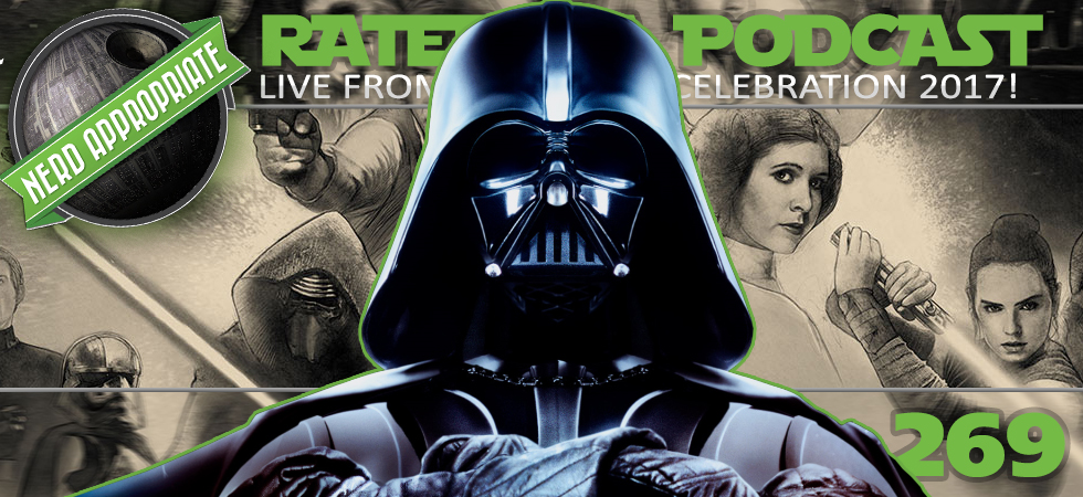 Rated NA 269: Live From Star Wars Celebration 2017 !